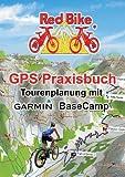 GPS Praxisbuch - Tourenplanung mit Garmin BaseCamp: Professionelle Tourenplanung für jedermann