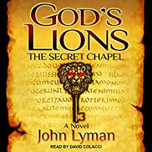 The Secret Chapel: God's Lions Series, Book 1 Audiobook by John Lyman Narrated by David Colacci
