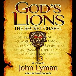 The Secret Chapel: God's Lions Series, Book 1 Hörbuch von John Lyman Gesprochen von: David Colacci