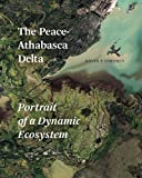 Kevin P. Timoney Peace-Athabasca Delta: Portrait of a Dynamic Ecosystem