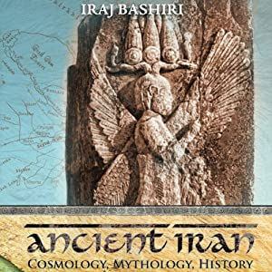 Ancient Iran: Cosmology, Mythology, History | [Iraj Bashiri]
