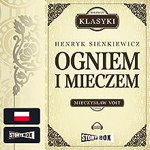 Ogniem i mieczem (Trylogia Sienkiewicza 1) Audiobook by Henryk Sienkiewicz Narrated by Mieczyslaw Voit