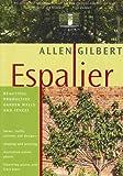Allen Gilbert Espalier: Beautiful, Productive Garden Walls & Fences (Gardening)