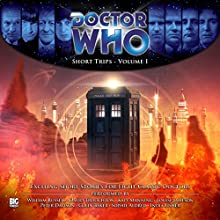 Doctor Who - Short Trips Volume 01 Audiobook by George Mann, David A McEwan, Jamie Hailstone, David Sawyer, Ally Kennen, Colin Baker, Adam Smith Narrated by David Troughton, William Russell, Sophie Aldred, Katy Manning, Louise Jameson, Peter Davison, India Fisher