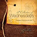 A Collection of Wednesdays: Creating a Whole from the Parts | Amy Gaither Hayes