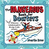 img - for The Dangerous Book for Boaters: A Humorous Waterfront Guide to the Ways & Wiles of Boaters book / textbook / text book