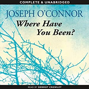 Where Have You Been? | [Joseph O'Connor]