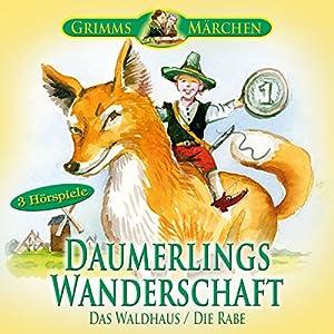 Daumerlings Wanderschaft / Das Waldhaus / Die Rabe Hörspiel
