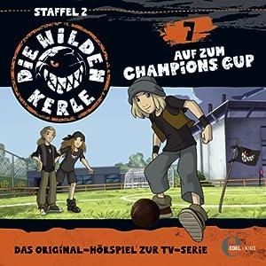 Auf zum Champions Cup (Die wilden Kerle 7) Hörspiel