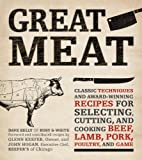 Dave Kelly Great Meat: Classic Techniques and Award-Winning Recipes for Selecting, Cutting, and Cooking Beef, Lamb, Pork, Poultry and Game