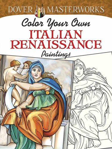 Dover Masterworks: Color Your Own Italian Renaissance Paintings (Adult Coloring)