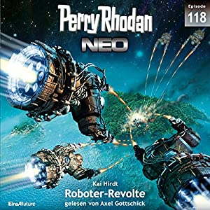 Roboter-Revolte (Perry Rhodan NEO 118) Hörbuch
