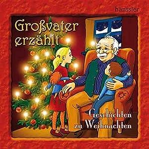 Großvater erzählt: Geschichten zu Weihnachten