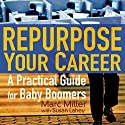 Repurpose Your Career: A Practical Guide for Baby Boomers Audiobook by Marc Miller Narrated by Nancy Jo Bischof