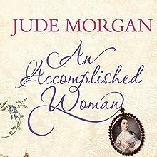 An Accomplished Woman | Livre audio Auteur(s) : Jude Morgan Narrateur(s) : Phyllida Nash