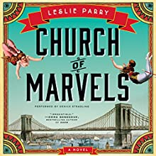 Church of Marvels: A Novel (       UNABRIDGED) by Leslie Parry Narrated by Denice Stradling