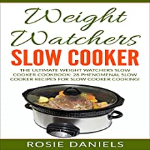 Weight Watchers Slow Cooker: The Ultimate Weight Watchers Slow Cooker Cookbook Audiobook by Rosie Daniels Narrated by Kelly McGee