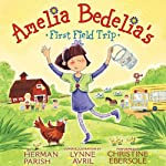 Amelia Bedelia's First Field Trip (       UNABRIDGED) by Parish Herman, Lynne Avril Narrated by Christine Ebersole