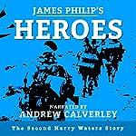 Heroes: The Harry Waters Series, Book 2 | James Philip