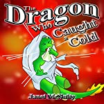 The Dragon Who Caught a Cold: Dragon Who Series, Book 6 | Janet McNulty