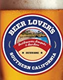 Beer Lovers Southern California: Best Breweries, Brewpubs & Beer Bars (Beer Lovers Series)