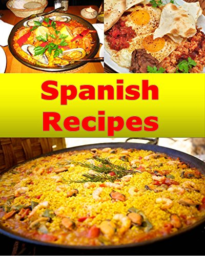Spanish Recipes: Spanish Cooking - The Very Best Spanish Cookbook (Spanish recipes, Spanish cookbook, Spanish cook book, Spanish recipe, Spanish recipe book) by Sarah J Murphy