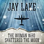 The Woman Who Shattered the Moon | Jay Lake