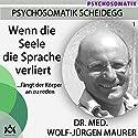 Wenn die Seele die Sprache verliert... fängt der Körper an zu reden Hörbuch von Wolf-Jürgen Maurer Gesprochen von: Wolf-Jürgen Maurer