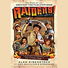 Raiders!: The Story of the Greatest Fan Film Ever Made (       UNABRIDGED) by Alan Eisenstock, Eric Zala, Chris Strompolos Narrated by Josh Goodman