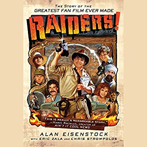 Raiders!: The Story of the Greatest Fan Film Ever Made | [Alan Eisenstock, Eric Zala, Chris Strompolos]