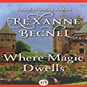 Where Magic Dwells (       UNABRIDGED) by Rexanne Becnel Narrated by Claire Morgan