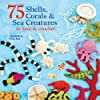 75 Shells, Coral & Colourful Creatures of the Sea: to Knit & Crochet
