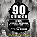 90 Church: Inside America's Notorious First Narcotics Squad Audiobook by Agent Dean Unkefer Narrated by Keith Szarabajka