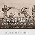 The Wounded Knee Massacre and the Sand Creek Massacre: The History and Legacy of the Two Most Notorious Indian Massacres (       UNABRIDGED) by  Charles River Editors Narrated by Scott Larson