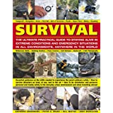 Survival: The Ultimate Practical Guide to Staying Alive in Extreme Conditions and Emergency Situations: Essential guidance on the skills needed to ... abroad, with 1400 photographs and diagrams ~ Bill Mattos