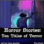 Horror Stories: Ten Titles of Terror   Jeffrey Jeschke