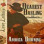 Dearest Darling: Love Letters   Andrea Downing