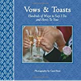 Vows and Toasts: Hundreds of Ways to Say I Do & Here's to You! ~ Sellers Publishing