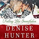 Falling Like Snowflakes (       UNABRIDGED) by Denise Hunter Narrated by Julie Lyles Carr