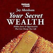 Your Secret Wealth: Hidden Assets & Opportunities That Can Change Your Life Discours Auteur(s) : Jay Abraham Narrateur(s) : Jay Abraham