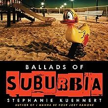 Ballads of Suburbia (       UNABRIDGED) by Stephanie Kuehnert Narrated by Julia Farhat