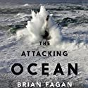 The Attacking Ocean: The Past, Present, and Future of Rising Sea Levels (       UNABRIDGED) by Brian Fagan Narrated by Ben Bartolone