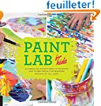 Paint Lab for Kids: 52 Creative Adven...