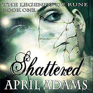Shattered: The Legends of Rune, Book 1 | [April Adams]