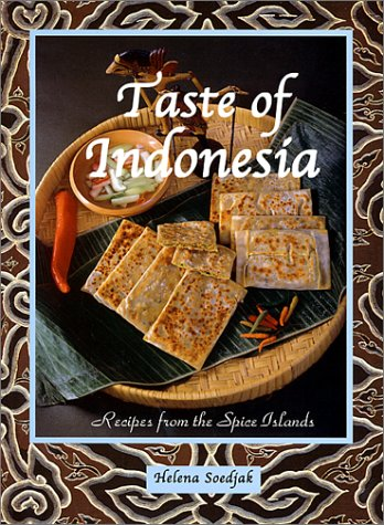 Taste of Indonesia: Recipes from the Spice Islands by Ph.D. Helena Soedjak