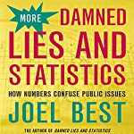 More Damned Lies and Statistics: How Numbers Confuse Public Issues | Joel Best