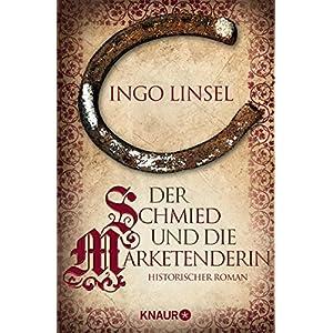 Der Schmied und die Marketenderin: Historischer Roman