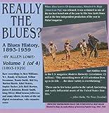 Really the Blues?: A Blues History (1893-1959), Vol. 1 (1893-1929)