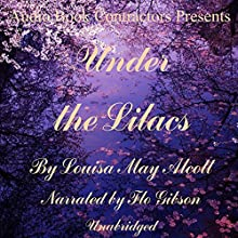 Under the Lilacs (       UNABRIDGED) by Louisa May Alcott Narrated by Flo Gibson