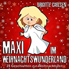 Maxi im Weihnachtswunderland: 24 Geschichten zur Weihnachtszeit Hörbuch von Brigitte Carlsen Gesprochen von: Brigitte Carlsen